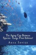 The Aging Gap Between Species (Large Print Edition)