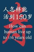 How Can Human Live Up to 150 Years Old