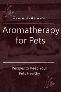 Aromatherapy for Pets: Recipes to Keep Your Pets Healthy
