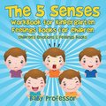 The 5 Senses Workbook for Kindergarten - Feelings Books for Children Children's Emotions &; Feelings Books