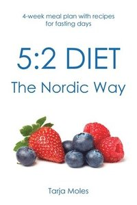 5: 2 Diet - The Nordic Way: 4-week meal plan with recipes for fasting days