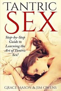 Tantric Sex: Step-by-Step Guide To Learning The Art of Tantric Sex!