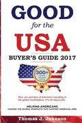 Good for the USA Buyer's Guide 2017: Helping Americans Choose the Global Products That Support American Jobs.