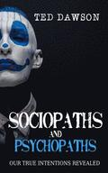Sociopaths and Psychopaths: Our True Intentions Revealed