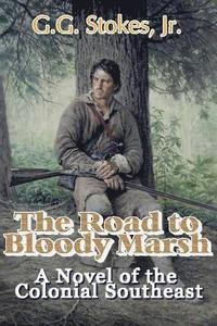 The Road to Bloody Marsh: A Novel of King George's War