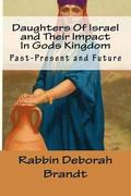 Daughters Of Israel and Their Impact In Gods Kingdom: Past-Present and Future