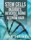 Stem Cells Using the Bodies Own Cells to Treat Injuries, Reverse Aging and Now Regrow Hair