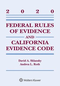 Federal Rules of Evidence and California Evidence Code: 2020 Case Supplement