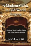 A Modern Guide to Old World Singing