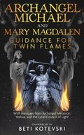 Archangel Michael and Mary Magdalen, Guidance for Twin Flames