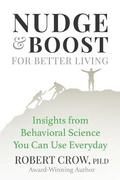 Nudge & Boost for Better Living: Insights from Behavioral Science You Can Use Every Day