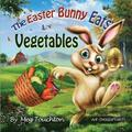 The Easter Bunny Eats Vegetables