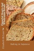 Flavorful, Hearty and Wholesome Breads: Baking in Japanese
