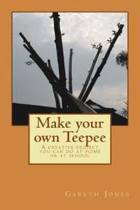 Make your own Teepee: A creative project you can do at home or at school