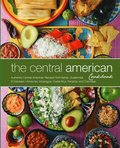 The Central American Cookbook: Authentic Central American Recipes from Belize, Guatemala, El Salvador, Honduras, Nicaragua, Costa Rica, Panama, and C