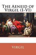 The Aeneid of Virgil (I-VI) Virgil