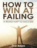 How To Win At Failing: A Road Map To Success