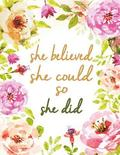 She Believed She Could So She Did: Folwer in Watercolor, Composition Book, Journal, 8.5 X 11 Inch 110 Page, Wide Ruled