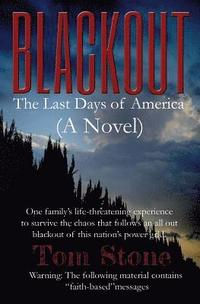 Blackout: The Last Days of America (A Novel) One family's life-threatening experience to survive an all-out blackout of this nat