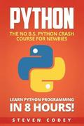 Python: The No B.S. Python Crash Course for Newbies - Learn Python Programming in 8 hours!