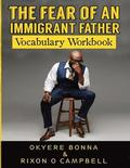 The Fear of an Immigrant Father- Vocabulary Workbook: Vocabulary Workbook