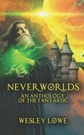 Neverworlds: An Anthology of the Fantastic