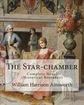 The Star-chamber By: William Harrison Ainsworth, illustrated By: Phiz (Hablot Knight Browne): Novel ( An Historical Romance ) Complete