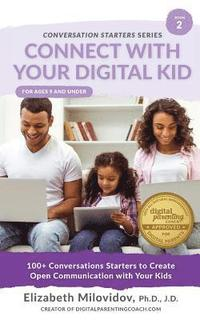 Connect With Your Digital Kid: 100+ Conversation Starters to Create Open Communication with Your Kid