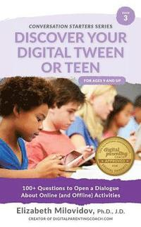 Discover Your Digital Tween or Teen: 100+ Questions to Open a Dialogue About Online (and Offline) Activities