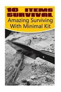 10 Items Survival: Amazing Surviving With Minimal Kit