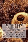 My Teddy Bear Treasured Memories: Beautiful Memories from My Childhood: To Pass on to My Children