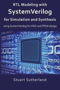 RTL Modeling with SystemVerilog for Simulation and Synthesis: Using SystemVerilog for ASIC and FPGA Design