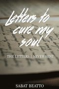 Letters to cure my soul: The letters I never sent