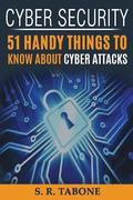 Cyber Security 51 Handy Things to Know about Cyber Attacks: From the First Cyber Attack in 1988 to the Wannacry Ransomware 2017. Tips and Signs to Pro