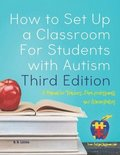 How to Set Up a Classroom For Students with Autism Third Edition: A Manual for Teachers, Para-professionals and Administrators From AutismClassroom.co