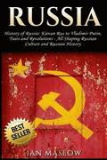Russia: History of Russia: Kievan Rus to Vladimir Putin, Tsars and Revolutions - All Shaping Russian Culture and Russian Histo