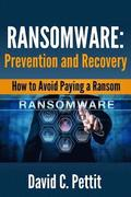 Ransomware - Prevention and Recovery: How to Avoid Paying a Ransom