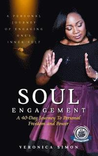 Soul Engagement: The Journey of Engaging You!: A 40-Day Inward Journey to Set You Free & Ignite HIS Power In You?