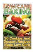 Low Carb Baking: 30 Cookies and Dessert Recipes Made Low Carb: (Low Carb Recipes, Low Carb Cookbook)