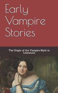 Early Vampire Stories: The Origin of the Vampire Myth in Literature