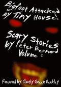 Bigfoot Attacked My Tiny House!: Scary Stories by Peter Bernard Volume 1