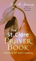 The St. Clare Prayer Book: Listening for God's Leading