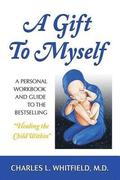 A Gift to Myself: A Personal Workbook and Guide to Healing the Child within