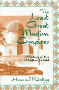 The Last Great Muslim Empires