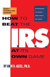 How to Beat the I.R.S. at Its Own Game
