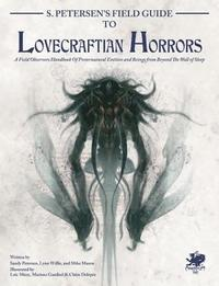 S. Petersen's Field Guide to Lovecraftian Horrors: A Field Observer's Handbook of Preternatural Entities and Beings from Beyond the Wall of Sleep