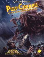 Pulp Cthulhu: Two-Fisted Action and Adventure Against the Mythos