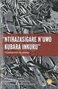 Nihazasigare N'uwo Kubara Inkuru/ Leave None To Tell The Story