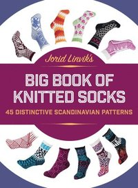 Jorid Linvik's Big Book of Knitted Socks: 45 Distinctive Scandinavian Patterns