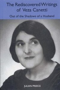 The Rediscovered Writings of Veza Canetti - Out of the Shadows of a Husband